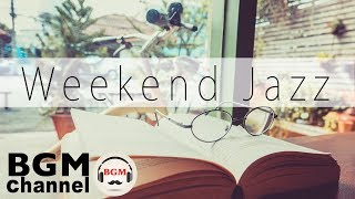 Weekend Jazz Mix - Chill Out Cafe Music - Unwind Cafe Music - Background Music