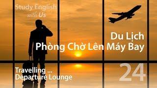Bài 24: Du Lịch - Phòng Chờ Lên Máy Bay [ Travelling: Departure Lounge]