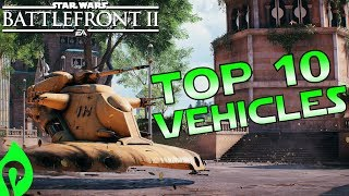 The Top 10 Vehicles In Star Wars Battlefront 2!