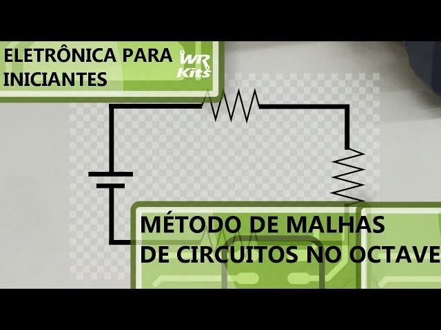 EQUAÇÕES DE MALHAS NO OCTAVE/MATLAB | Eletrônica para Iniciantes #154