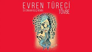 Evren Türeci - Tövbe (DJ Erkan Kılıç Remix)