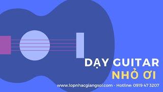 Hướng dẫn đệm hát guitar bài nhỏ ơi (Nguyễn Xuân Tùng) -  Lớp nhạc Giáng Sol