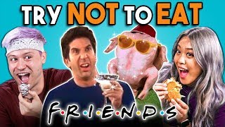Try Not To Eat Challenge - F.R.I.E.N.D.S Food | People Vs. Food