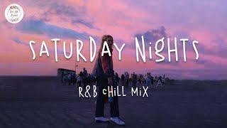 Saturday Nights - RnB Chill mix music / Khalid, Zayn, Justin Bieber... (version 2)