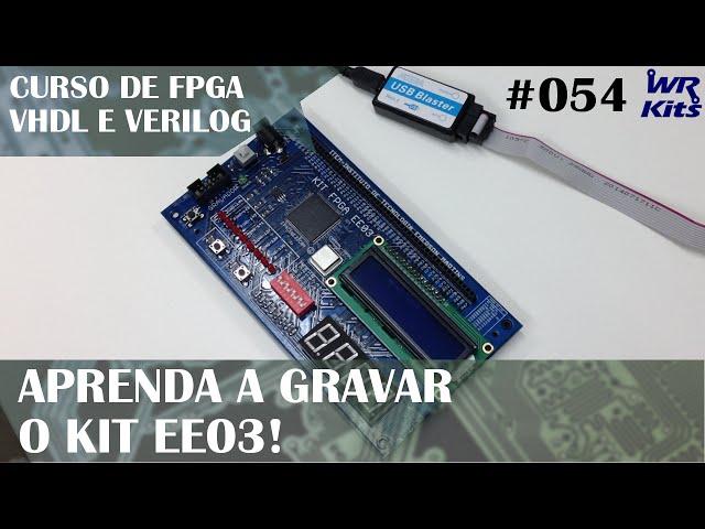 GRAVANDO O KIT FPGA EE03 | Curso de FPGA #054