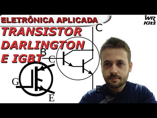 TRANSISTOR DARLINGTON E IGBT | Eletrônica Aplicada #09