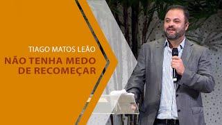 15/01/20 - Não tenha medo de recomeçar - Tiago Matos Leão