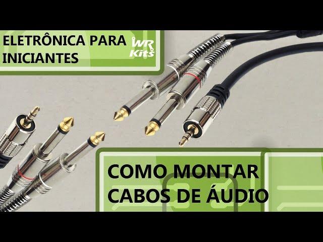 COMO MONTAR CABOS DE ÁUDIO | Eletrônica para Iniciantes #117