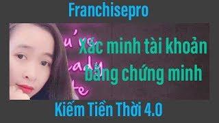 kiếm tiền với franchisepro$$ HƯỚNG DẪN XÁC MINH TÀI KHOẢN BẰNG CHỨNG MINH