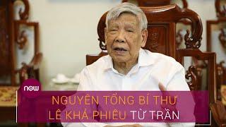 Nguyên Tổng Bí thư Lê Khả Phiêu từ trần | VTC Now