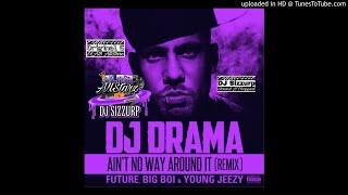 DJ Drama - Ain't No Way Around It Remix ft. Future, Big Boi & Young Jeezy (Slowed & Chopped) by DJ S