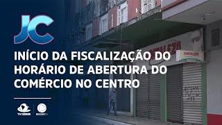 Início da fiscalização do horário de abertura do comércio no centro de Fortaleza