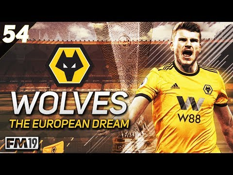 "Wolves: The European Dream - #54 ""EUROPA LEAGUE FINAL"" - Football Manager 2019"