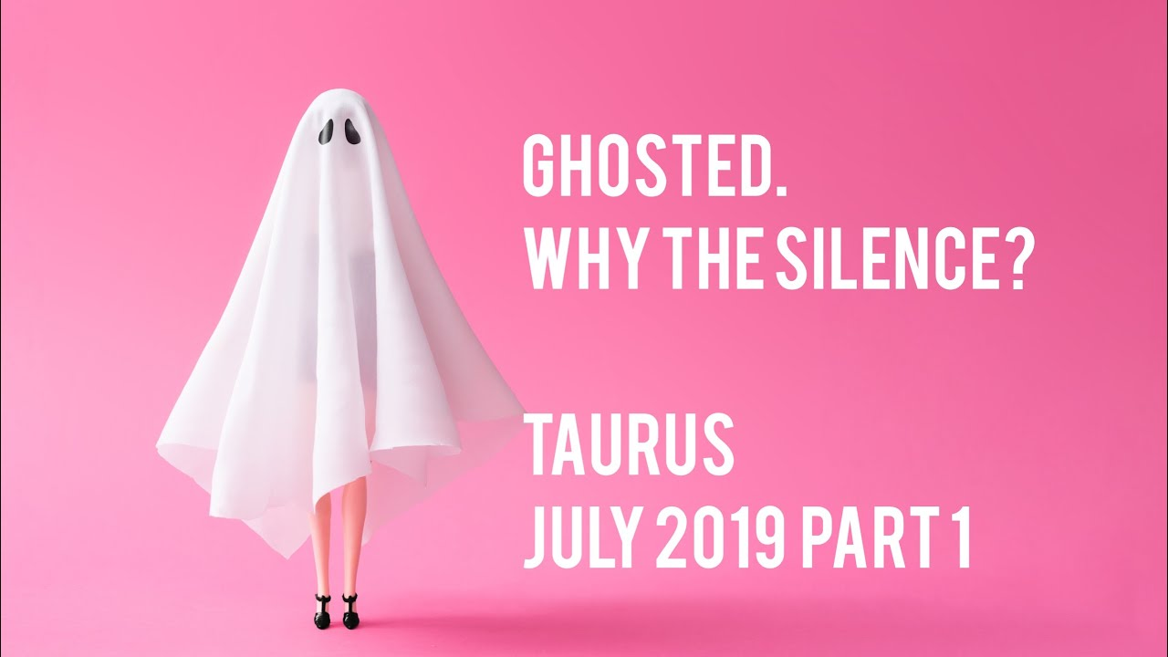 Ghosted - Why the Silence? Taurus July 1st-15th 2019 Tarot
