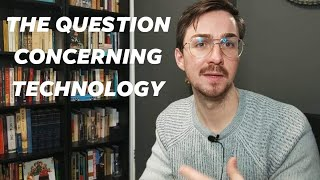 "Martin Heidegger's ""The Question Concerning Technology"""