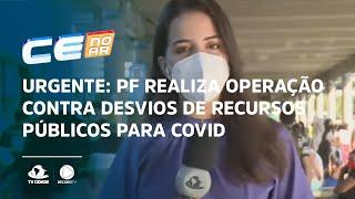 URGENTE: PF realiza operação contra desvios de recursos públicos para covid