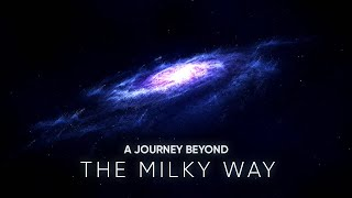 A JOURNEY BEYOND THE MILKY WAY