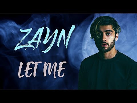 ZAYN - Let Me (Lyrics / Lyric Video)   Official / Original   HD   2018  