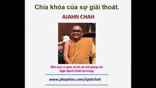 Chìa khóa của sự giải thoát  - Ajahn Chah.