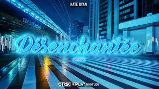 Kate Ryan - Désenchantée (ctrsk x VIPLAY Bootleg)
