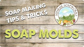Soap Making Tips & Tricks : Soap Molds | Sunrise Soapworks | How To | San Diego Soap Maker |