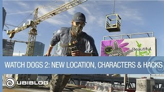 Watch Dogs 2 - New Location, New Characters, and New Hacks