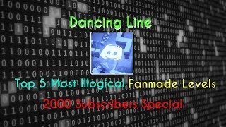 Dancing Line - Top 5 Most Illogical Fanmade Levels ( 2000 Subscribers Special )