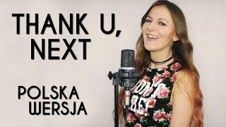 THANK U, NEXT - Ariana Grande POLSKA WERSJA | POLISH VERSION by Kasia Staszewska