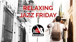 Relaxing Jazz Friday – Enjoy the Instrumental Ambiance