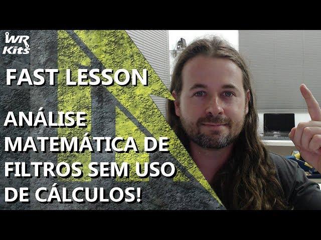 FAÇA ANÁLISE MATEMÁTICA DE FILTROS SEM USAR CÁLCULOS!