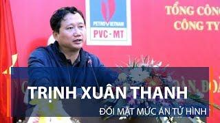 Trịnh Xuân Thanh đối mặt mức án tử hình | VTC1