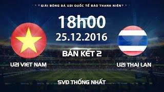 TRỰC TIẾP   U21 BTN VIỆT NAM vs U21 THÁI LAN l BÁN KẾT 2 GIẢI U21 QUỐC TẾ BÁO THANH NIÊN 2016