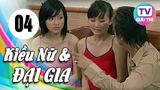 Kiều Nữ Và Đại Gia - Tập 4 | Phim Hay Việt Nam 2019