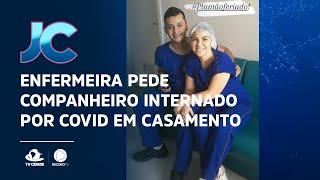 Enfermeira pede companheiro internado por covid-19 em casamento no hospital em Sobral