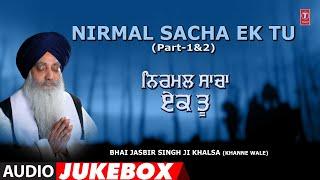NIRMAL SACHA EK TU (Part1 & 2) – BHAI JASBIR SINGH KHALSA (KHANNE WALE) Video HD