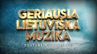Geriausia Lietuviška Muzika #03 - Lietuviškos Muzikos Rinkinys - Top Dainos.
