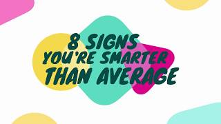 8 SIGNS you're smarter than AVERAGE