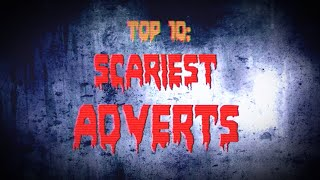 TOP 10: SCARIEST ADVERTS/COMMERCIALS