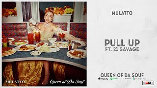 "Mulatto - ""Pull Up"" Ft. 21 Savage (Queen of Da Souf)"