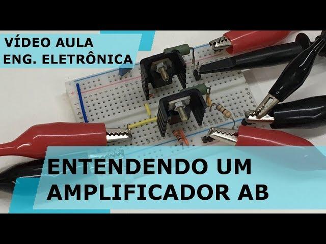 ENTENDENDO UM AMPLIFICADOR CLASSE AB | Vídeo Aula #206