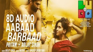 Aabaad Barbaad (8D AUDIO) – LUDO – Arijit Singh Video HD