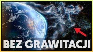 CO SIĘ STANIE jeżeli zniknie grawitacja!