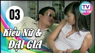 Kiều Nữ Và Đại Gia - Tập 3 | Phim Hay Việt Nam 2019