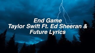 End Game || Taylor Swift Lyrics Ft. Future & Ed Sheeran