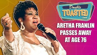 ARETHA FRANKLIN PASSES AWAY AT THE AGE OF 76