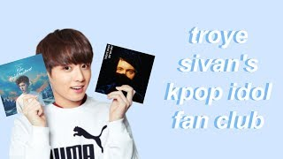 kpop idols being troye sivan stans