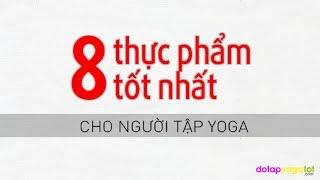 8 thực phẩm tốt nhất cho người tập yoga