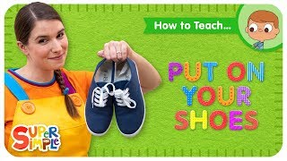 """How To Teach """"Put On Your Shoes"""" -  A Great Clothing Song for Kids"""