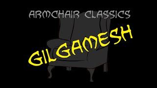 Armchair Classics: The Epic Of Gilgamesh