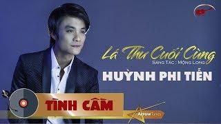Lá Thư Cuối Cùng - Huỳnh Phi Tiễn